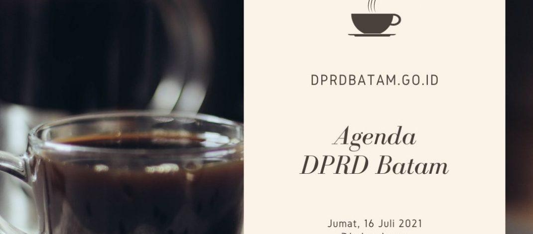 AGENDA DPRD KOTA BATAM   Jumat, 16 Juli 2021